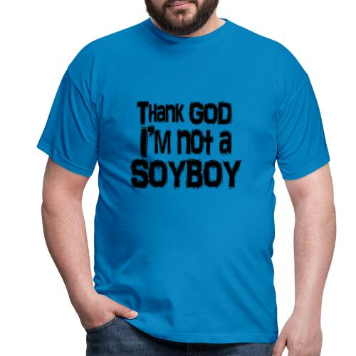 Thank God I'm NOT A SOYBOY Black - Men's T-Shirt