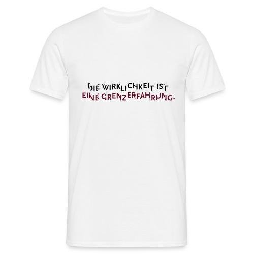 DIe Wirklichkeit ist eine Grenzerfahrung - Männer T-Shirt