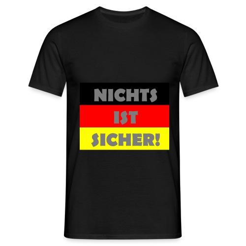 Nichts ist sicher! - Männer T-Shirt