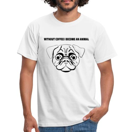 without coffee i become an animal Design - Männer T-Shirt