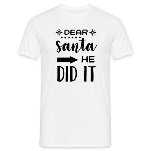 Dear Santa he did it - Men's T-Shirt