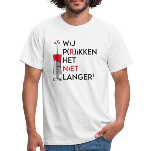 Wij Prikken het niet langer - Mannen T-shirt