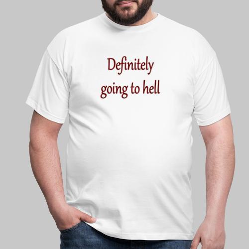 Definitely going to hell - Men's T-Shirt