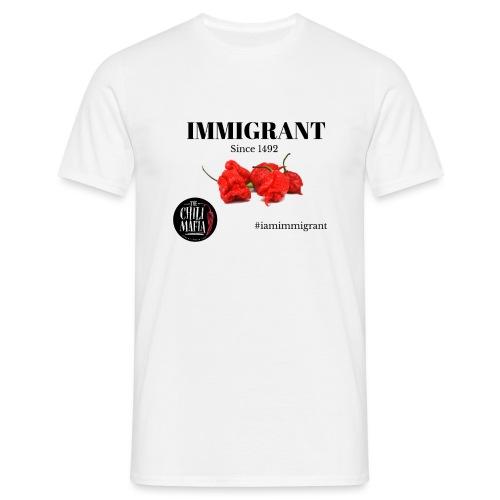 i am immigrant since 1492 - Männer T-Shirt