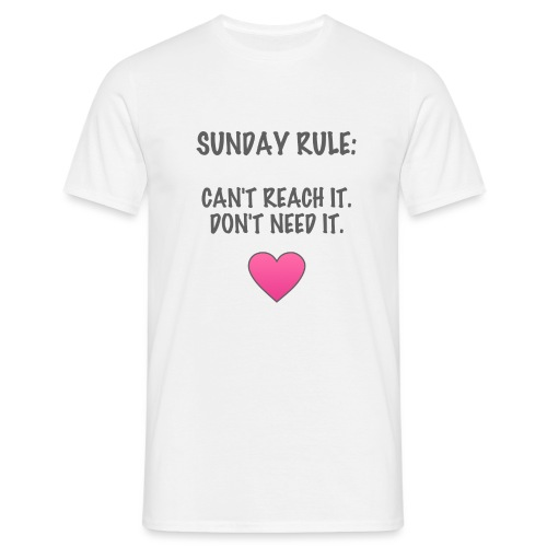 Sunday Rule: Can't Reach It. Don't Need It. - Men's T-Shirt