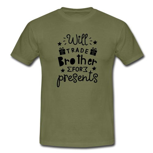 Will trade brother for presents - Men's T-Shirt