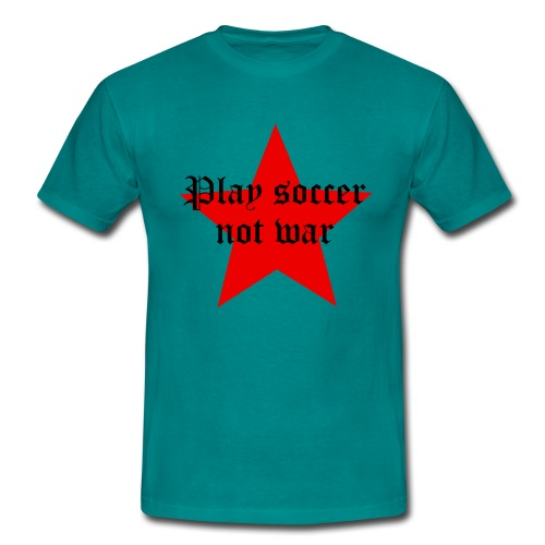 Play soccer not war - Männer T-Shirt