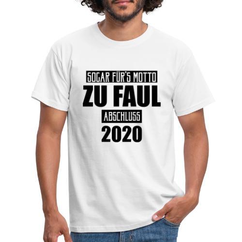 Sogar für's Motto zu faul - Abschluss 2020 - Männer T-Shirt