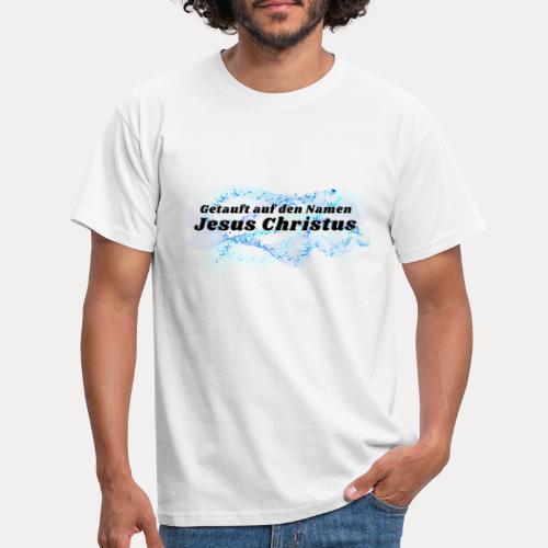 Getauft auf den Namen Jesus Christus - Männer T-Shirt