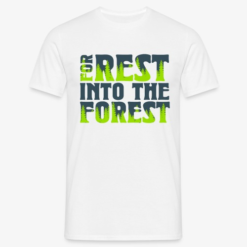 For Rest Into The Forest - Männer T-Shirt