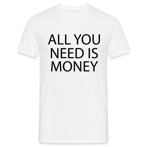 All you need is Money - T-skjorte for menn
