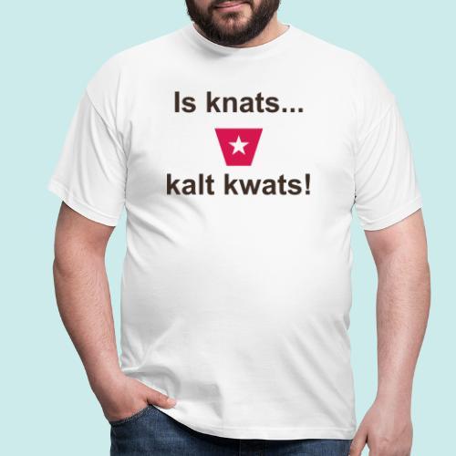 Is knats kalt kwats ms def b - Mannen T-shirt