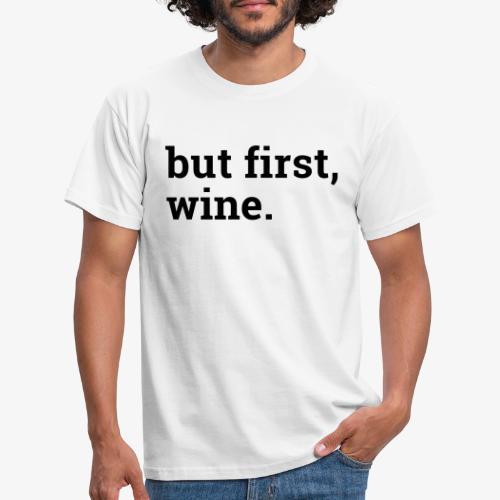 But first wine - Männer T-Shirt
