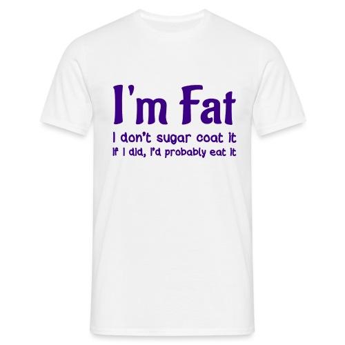 I'm fat - Men's T-Shirt