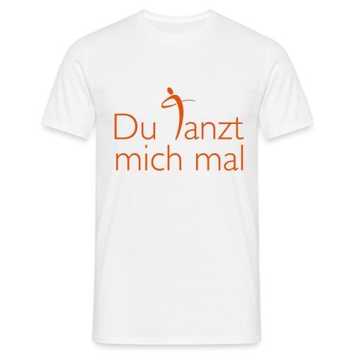 Du tanzt mich mal - Männer T-Shirt