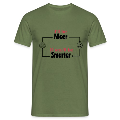 I'll be nicer, if you'll be smarter - Mannen T-shirt