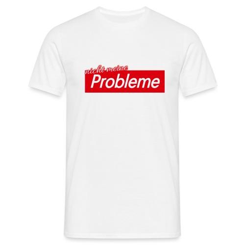 Nicht meine Probleme - Männer T-Shirt