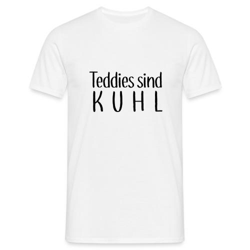 Teddies sind KUHL - Men's T-Shirt