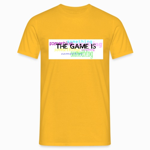 The game is ... something - Männer T-Shirt