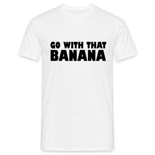 go with that banana - Mannen T-shirt