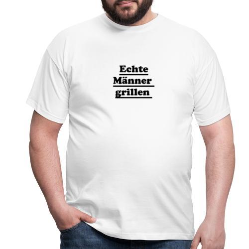echte männer grillen - Männer T-Shirt
