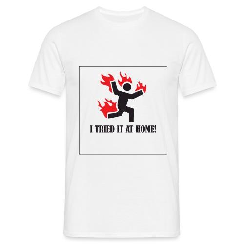 i tried it at home - Männer T-Shirt
