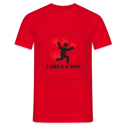 i tried it at home - Männer T-Shirt