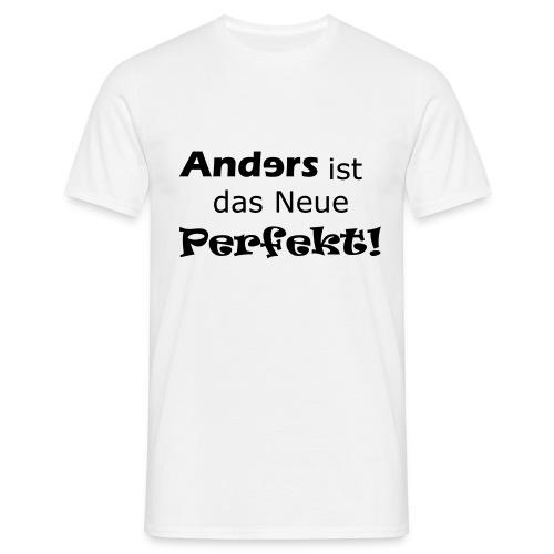 Anders ist das neue Perfekt - Männer T-Shirt