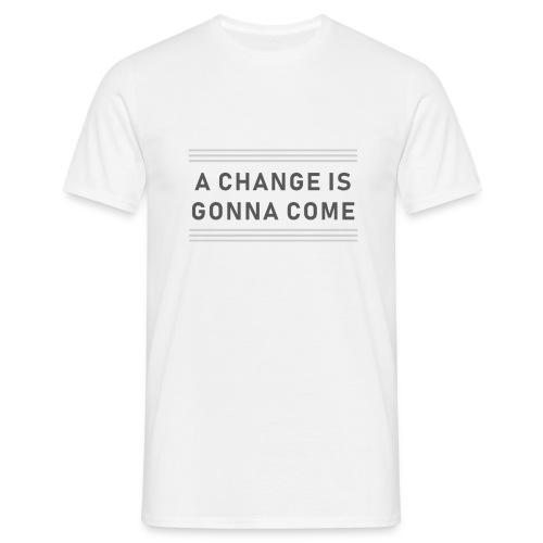 A Change is gonna come - Männer T-Shirt