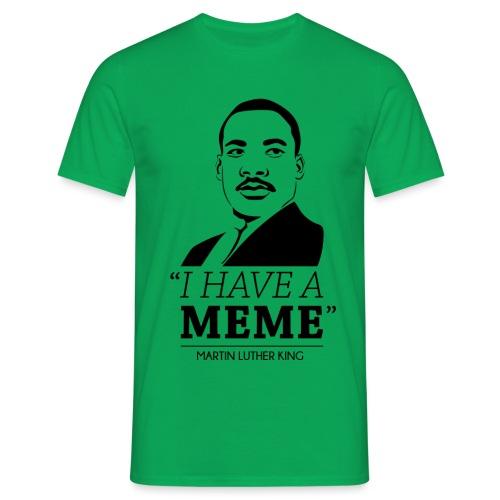 I have a meme - Men's T-Shirt
