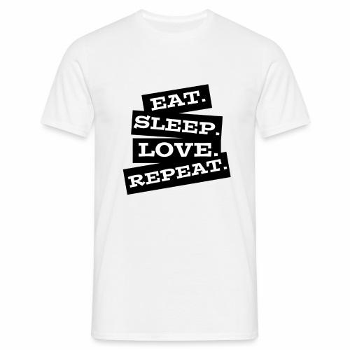Eat. Sleep. Love. Repeat. - Männer T-Shirt