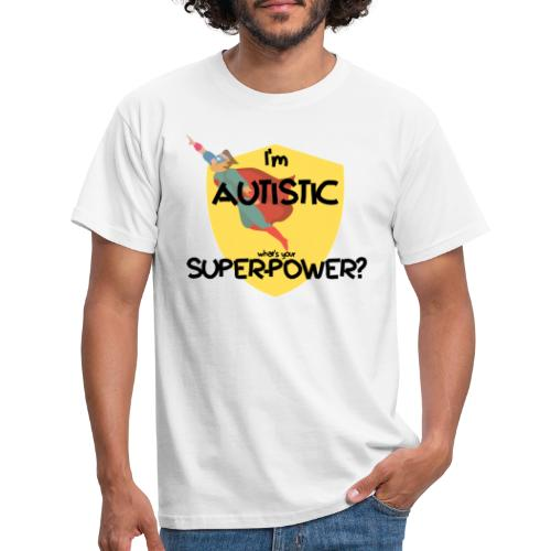 I'm AUTISTIC, what's your SUPERPOWER? - Men's T-Shirt
