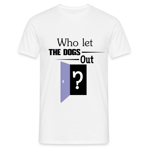 Who let the dogs out - T-shirt Homme