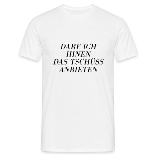 Darf ich Ihnen das Tschüß anbieten - Männer T-Shirt