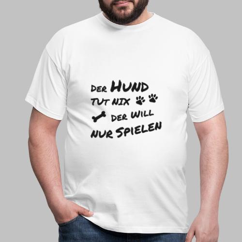 Der Hund Tut Nix Der Will Nur Spielen - Männer T-Shirt