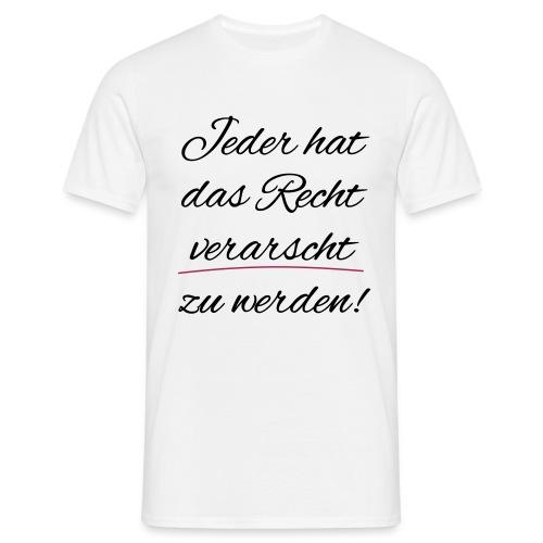 Jeder hat das Recht verarscht zu werden - Männer T-Shirt