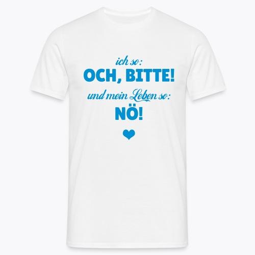 Ich so: Och, bitte! ... - Männer T-Shirt
