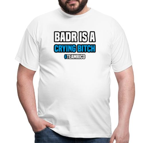 Badr is a crying bitch   #TEAMRICO - Mannen T-shirt
