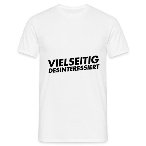 vielseitig desinteressiert - Männer T-Shirt