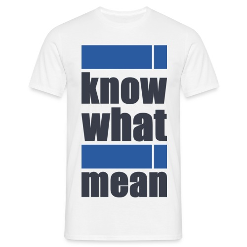 i know what i mean - Männer T-Shirt