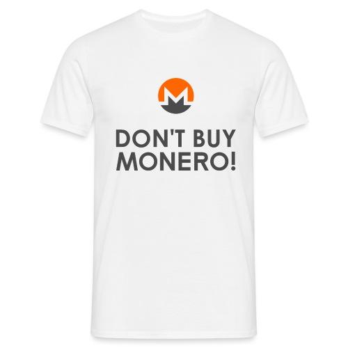 Don't Buy Monero! - Men's T-Shirt