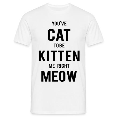 CAT to be KITTEN me - Männer T-Shirt