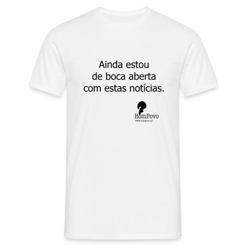 b aindaestoudebocaabertacomestasnoticias - Men's T-Shirt