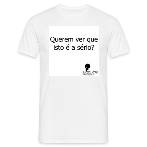 queremverqueistoeaserio - Men's T-Shirt