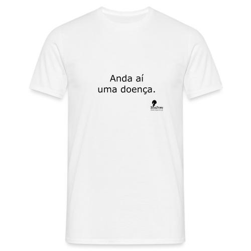 Anda aí uma doença. - Men's T-Shirt
