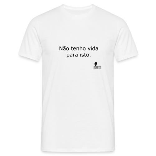 Não tenho vida para isto. - Men's T-Shirt