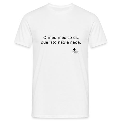 O meu médico diz que isto não é nada. - Men's T-Shirt