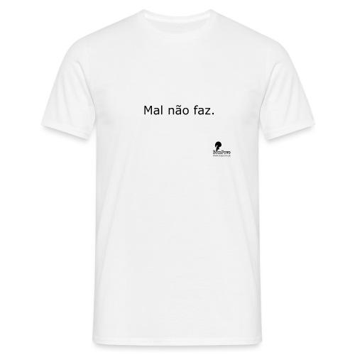 Mal não faz. - Men's T-Shirt