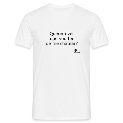 Querem ver que vou ter de me chatear? - Men's T-Shirt