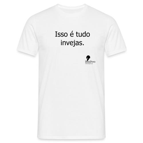 Isso é tudo invejas - Men's T-Shirt